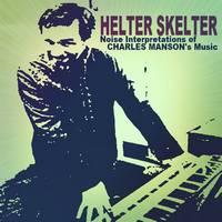 Helter Skelter: Noise Interpretations Of Charles Manson's Music
