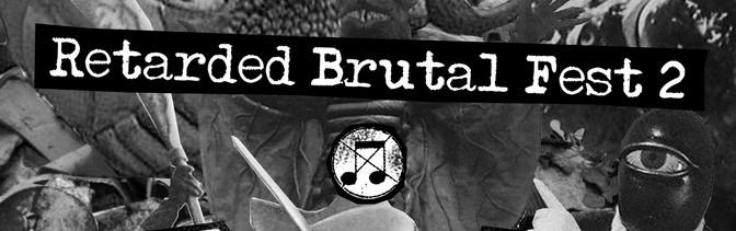 Retarded Brutal Fest 2