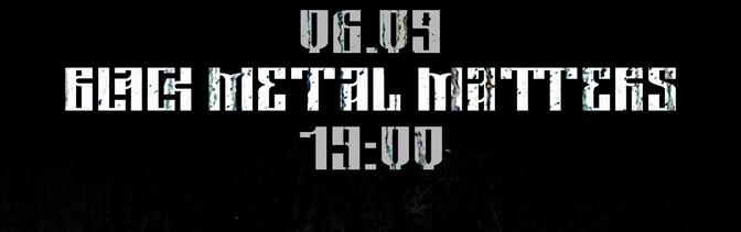 Black Metal Matters @ 06.09.2020 — Mod
